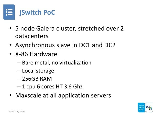 jSwitch PoC March 7, 2019 19 • 5 node Galera cluster, stretched over 2 datacenters • Asynchronous slave in DC1 and DC2 • X...