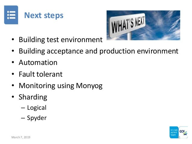 Next steps March 7, 2019 21 • Building test environment • Building acceptance and production environment • Automation • Fa...