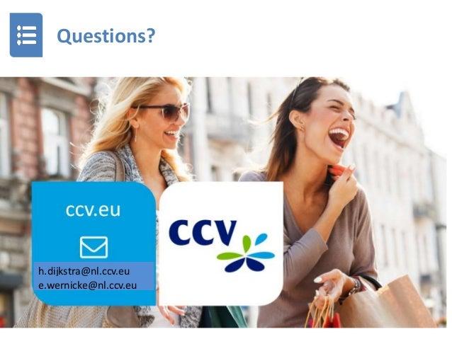 Questions? March 7, 2019 24 h.dijkstra@nl.ccv.eu e.wernicke@nl.ccv.eu