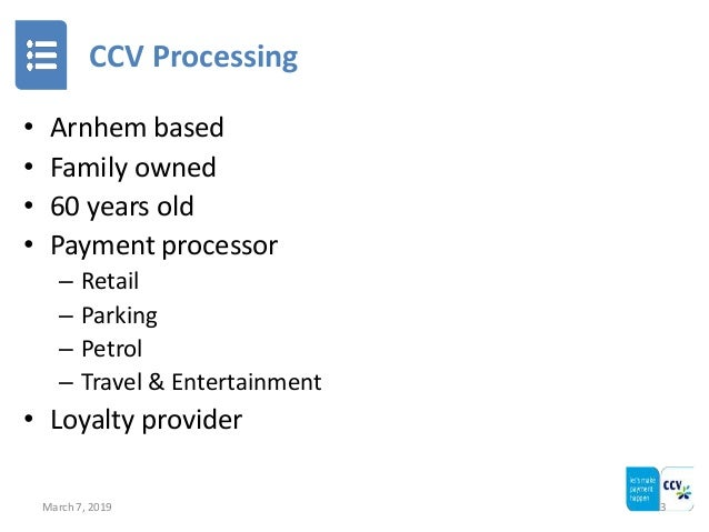 CCV Processing • Arnhem based • Family owned • 60 years old • Payment processor – Retail – Parking – Petrol – Travel & Ent...