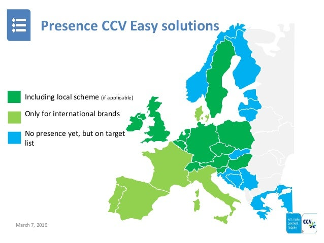 Presence CCV Easy solutions 6 Including local scheme (if applicable) Only for international brands No presence yet, but on...