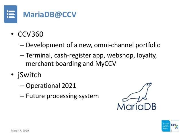 MariaDB@CCV March 7, 2019 8 • CCV360 – Development of a new, omni-channel portfolio – Terminal, cash-register app, webshop...