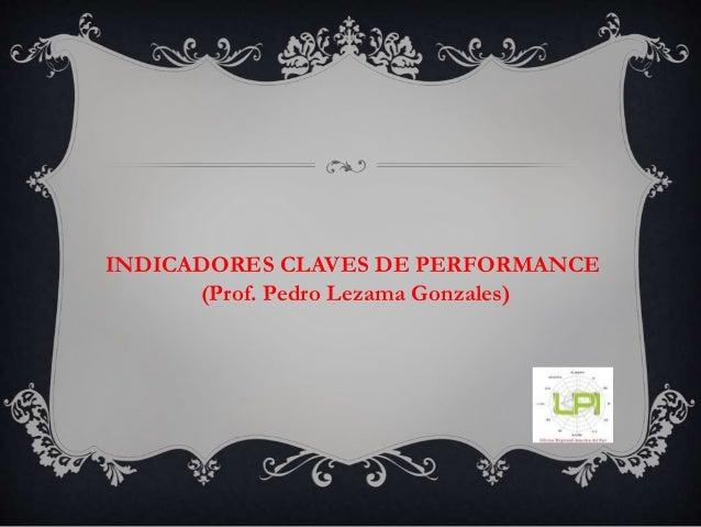 INDICADORES CLAVES DE PERFORMANCE (Prof. Pedro Lezama Gonzales)