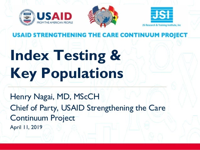1 Index Testing & Key Populations Henry Nagai, MD, MScCH Chief of Party, USAID Strengthening the Care Continuum Project Ap...