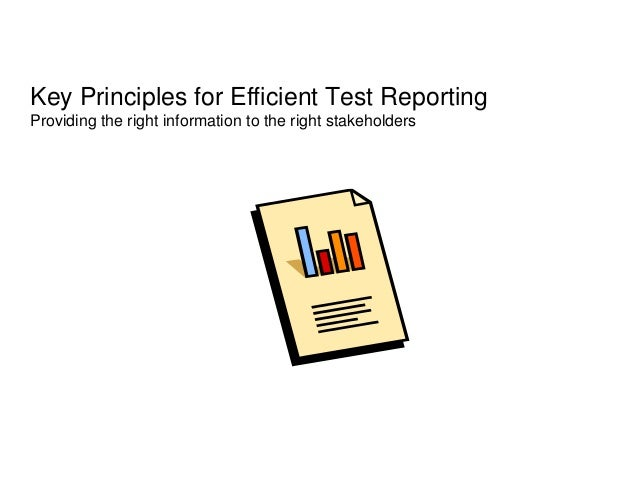 Key Principles for Efficient Test ReportingProviding the right information to the right stakeholders