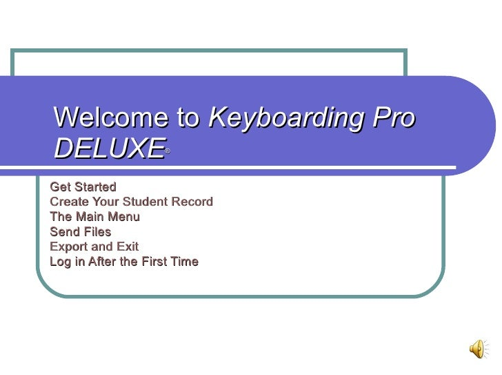 Welcome to  Keyboarding Pro DELUXE ® Get Started Create Your Student Record The Main Menu Send Files Export and Exit  Log ...
