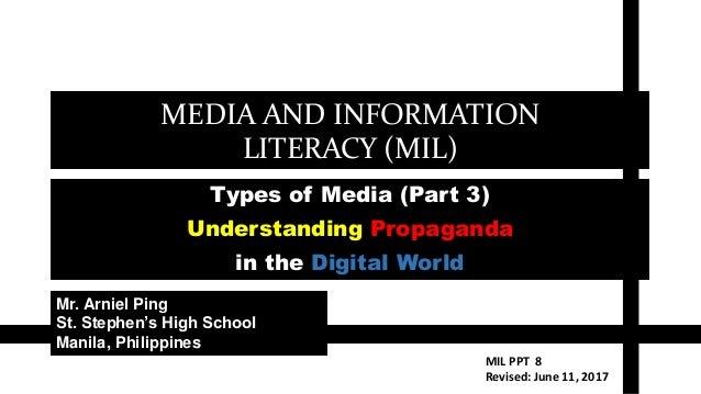 MEDIA AND INFORMATION LITERACY (MIL) Types of Media (Part 3) Understanding Propaganda in the Digital World Mr. Arniel Ping...