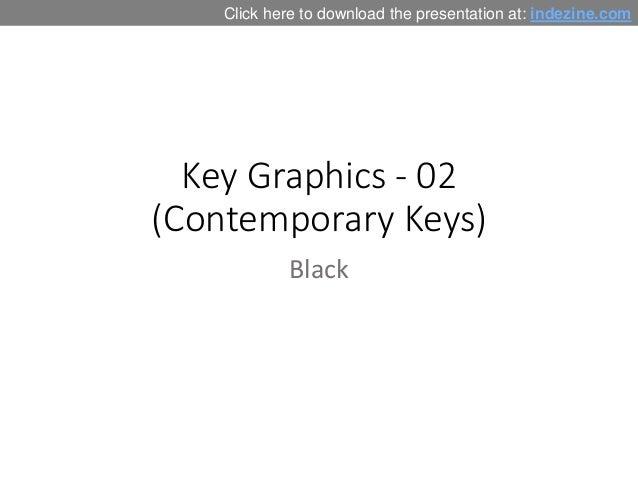 Key Graphics - 02 (Contemporary Keys) Black Click here to download the presentation at: indezine.com