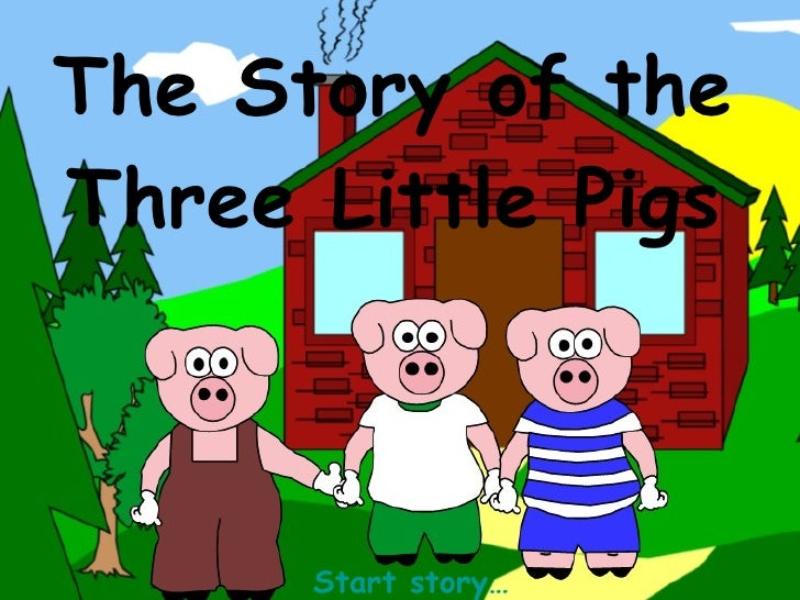 The Story of the Three Little Pigs Start story…