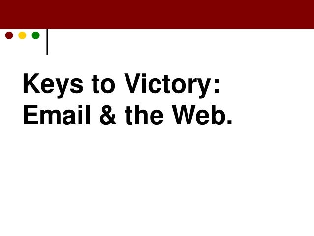 Keys to Victory: Email and the Web. Keys to Victory: Email & the Web.