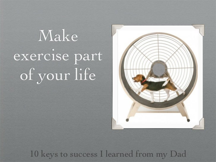 Makeexercise part of your life  10 keys to success I learned from my Dad