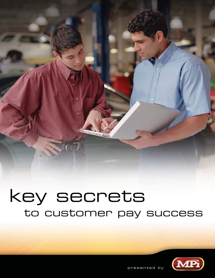 key secrets  to customer pay success                  presented by