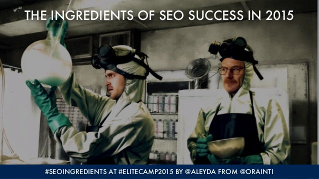 #SEOINGREDIENTS AT #ELITECAMP2015 BY @ALEYDA FROM @ORAINTI THE INGREDIENTS OF SEO SUCCESS IN 2015