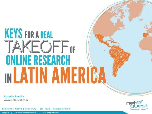Joaquim Bretcha  www.netquest.comBarcelona | Madrid | Mexico City | São Paulo | Santiago de ChileNetquest   |   Advanced O...