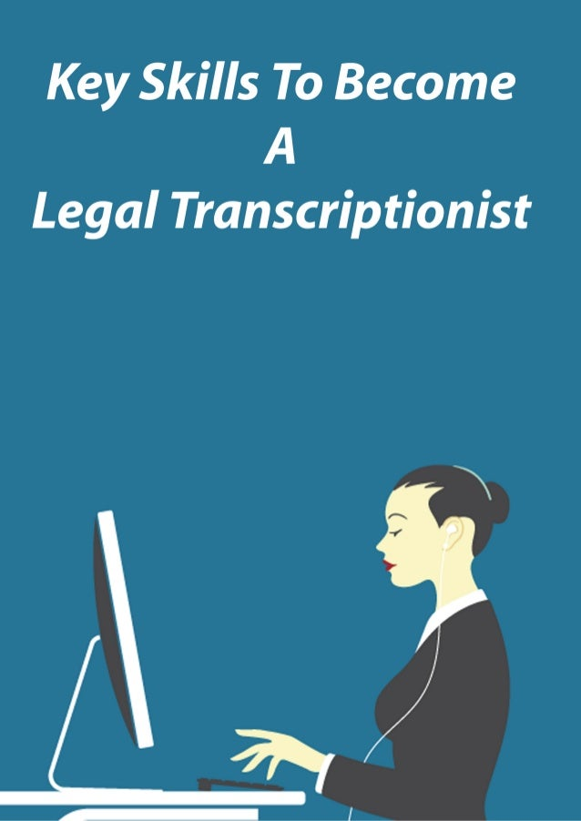 Key Skills To Become A Legal Transcriptionist The serious nature of legal documentation requires a legal transcriptionist ...