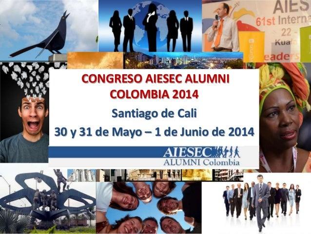 CONGRESO AIESEC ALUMNI COLOMBIA 2014 Santiago de Cali 30 y 31 de Mayo – 1 de Junio de 2014