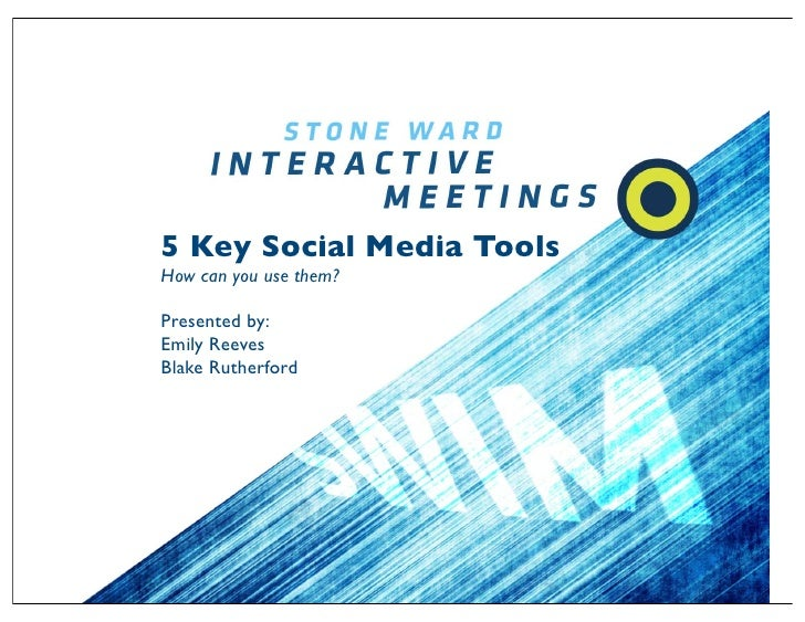 5 Key Social Media Tools How can you use them?  Presented by: Emily Reeves Blake Rutherford