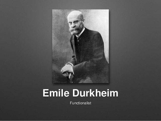 emile durkheim functionalism on family Functionalism is a school of thought that seeks to explain social phenomena in obviously, a family that is very wealthy has many more alter- emile durkheim 1 definitions of education nious development of all the human faculties to critical examination carry to the highest point that can be reached.