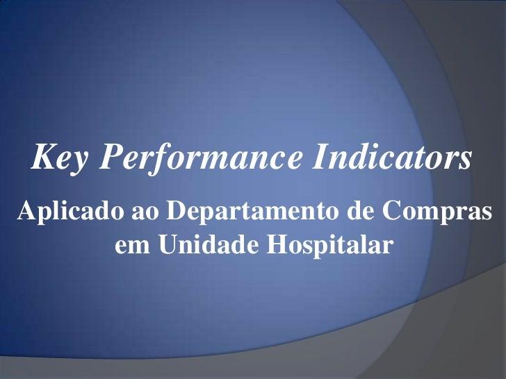 Key Performance IndicatorsAplicado ao Departamento de Compras       em Unidade Hospitalar