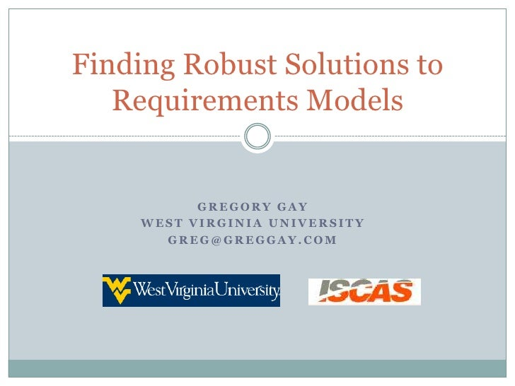 Gregory Gay<br />West Virginia University<br />greg@greggay.com<br />Finding Robust Solutions to Requirements Models<br />