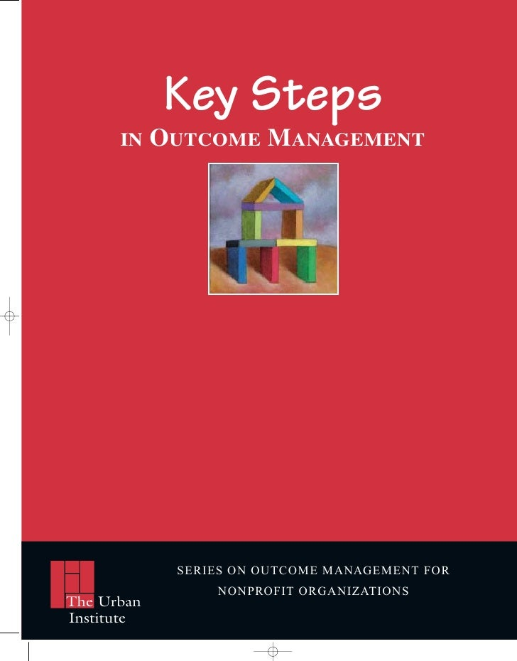 Key Steps      IN    OUTCOME MANAGEMENT             SERIES ON OUTCOME MANAGEMENT FOR                 NONPROFIT ORGANIZATIO...