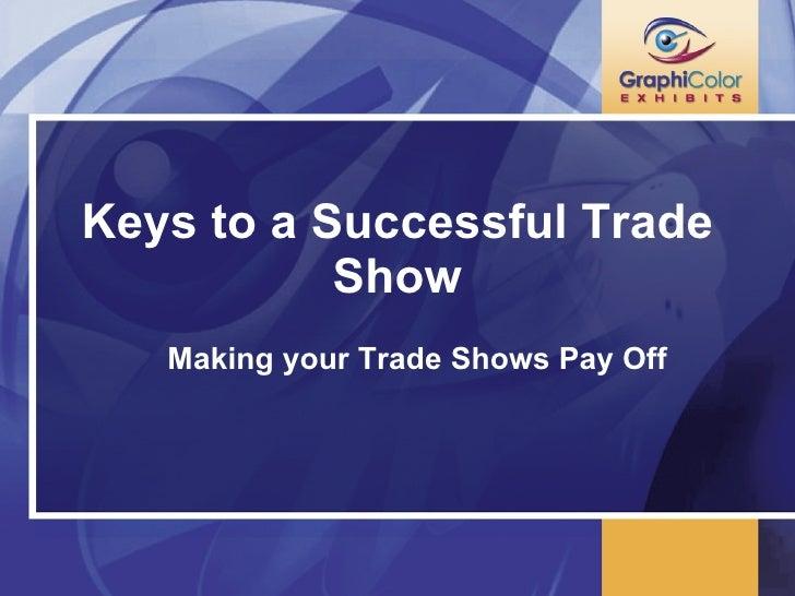 Keys to a Successful Trade Show <ul><ul><li>Making your Trade Shows Pay Off </li></ul></ul>