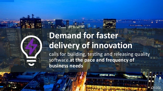 calls for building, testing and releasing quality software at the pace and frequency of business needs Demand for faster d...