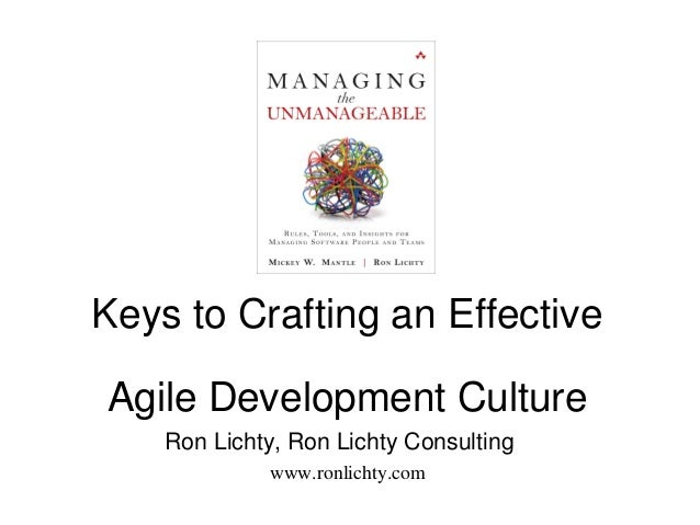 Keys to Crafting an Effective Agile Development Culture Ron Lichty, Ron Lichty Consulting www.ronlichty.com