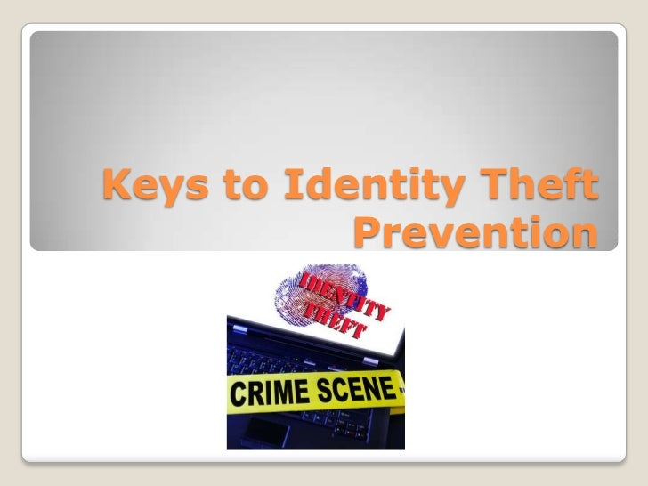 Keys to Identity Theft           Prevention