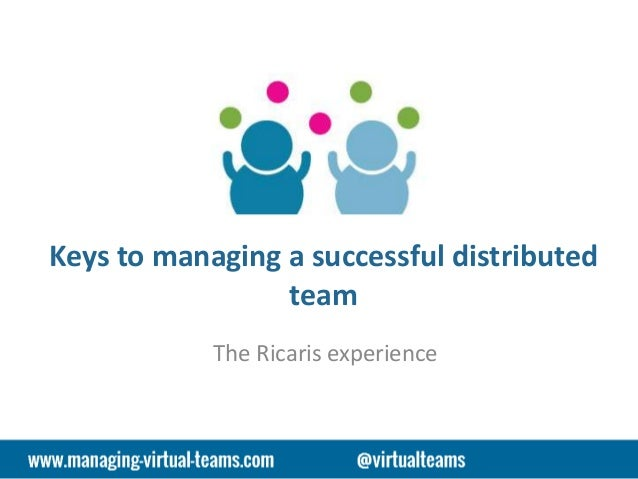 Keys to managing a successful distributed team The Ricaris experience