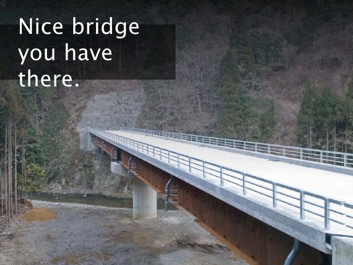 Nice bridgeyou havethere.