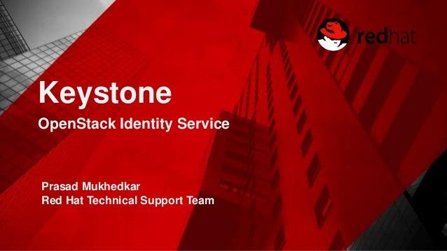 Keystone OpenStack Identity Service Prasad Mukhedkar Red Hat Technical Support Team