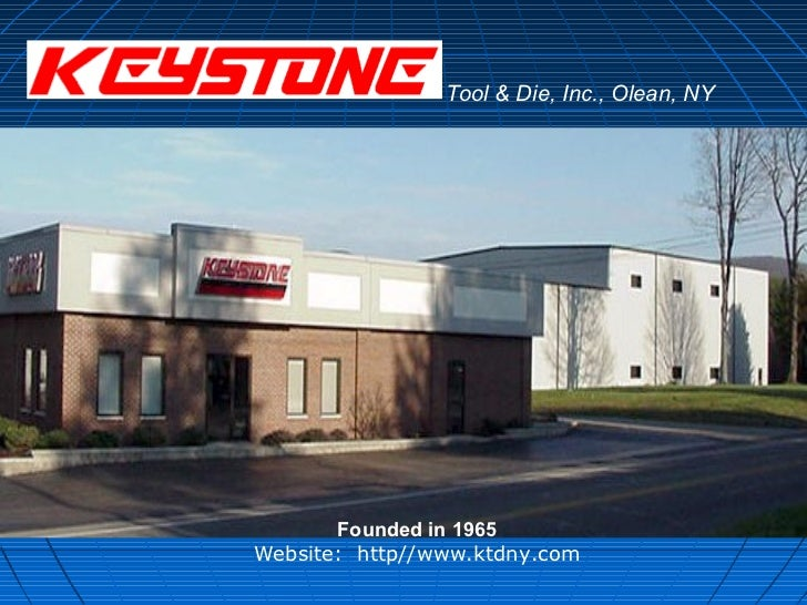 Tool & Die, Inc., Olean, NY       Founded in 1965Website: http//www.ktdny.com