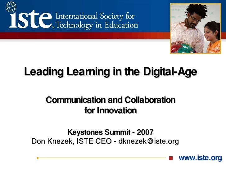 Leading Learning in the Digital-Age   Communication and Collaboration for Innovation Keystones Summit - 2007 Don Knezek, I...
