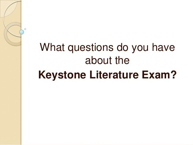 What questions do you haveabout theKeystone Literature Exam?