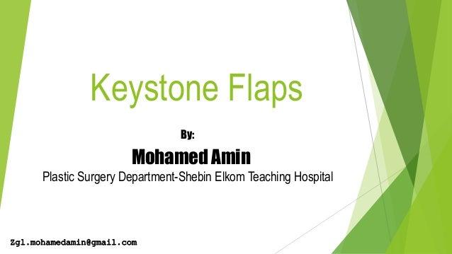 Keystone Flaps By: Mohamed Amin Plastic Surgery Department-Shebin Elkom Teaching Hospital Zgl.mohamedamin@gmail.com