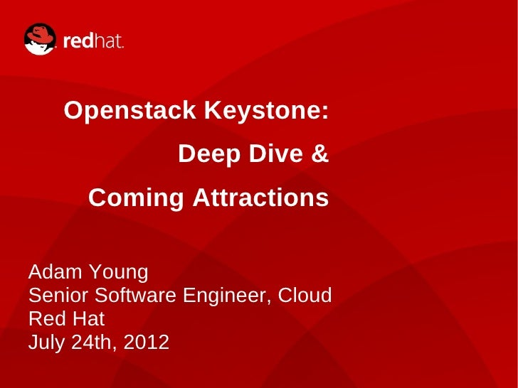 Openstack Keystone:                   Deep Dive &          Coming Attractions    Adam Young    Senior Software Engineer, C...