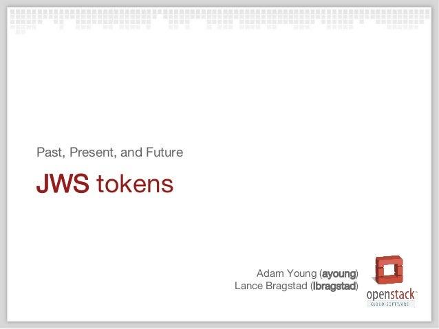 Adam Young (ayoung) Lance Bragstad (lbragstad) JWS tokens Past, Present, and Future