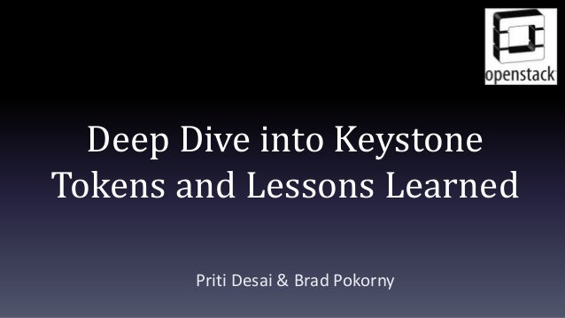 Deep Dive into Keystone Tokens and Lessons Learned Priti Desai & Brad Pokorny