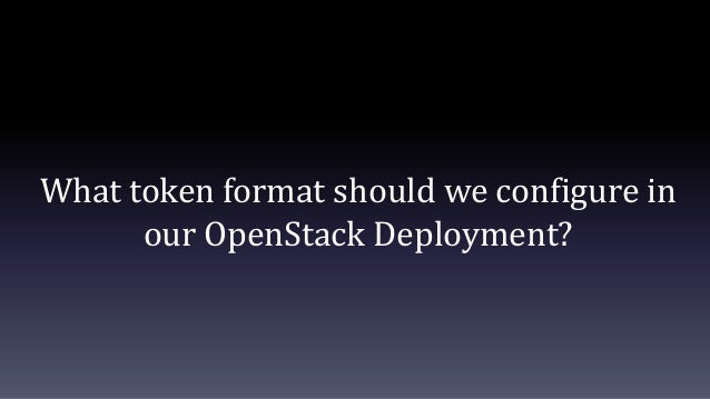 What token format should we configure in our OpenStack Deployment?
