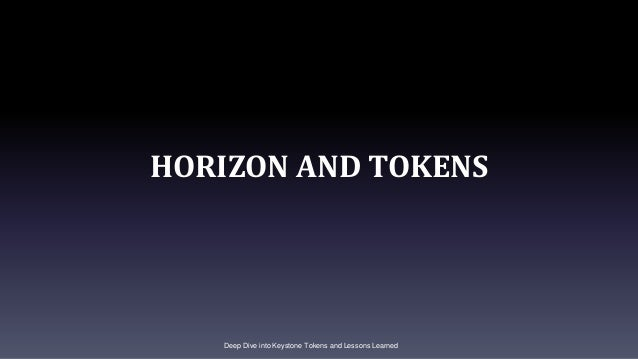 HORIZON AND TOKENS Deep Dive into Keystone Tokens and Lessons Learned