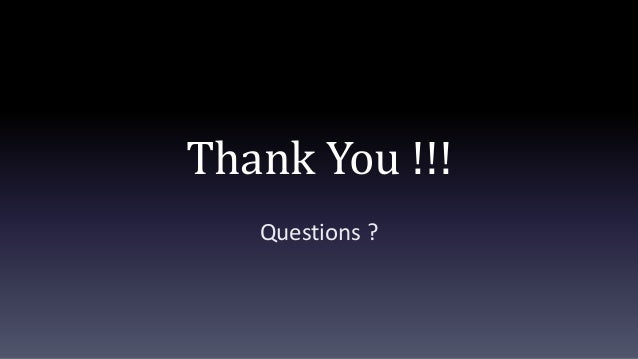 Thank You !!! Questions ?