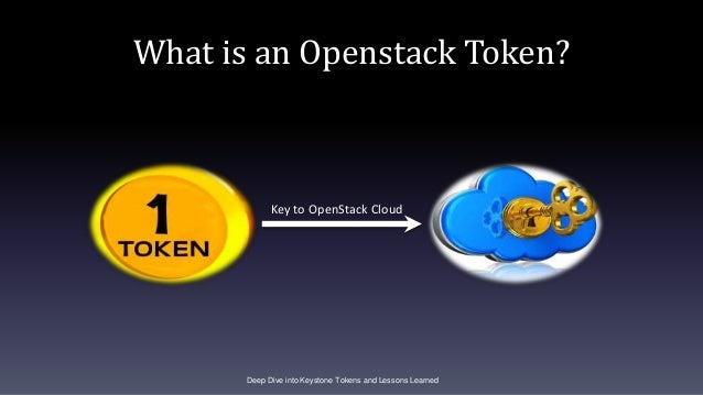 What is an Openstack Token? Deep Dive into Keystone Tokens and Lessons Learned Key to OpenStack Cloud