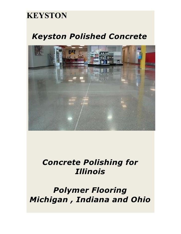 KEYSTONKeyston Polished Concrete  Concrete Polishing for         Illinois     Polymer FlooringMichigan , Indiana and Ohio
