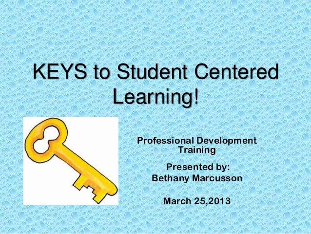 KEYS to Student Centered       Learning!          Professional Development                   Training               Presen...