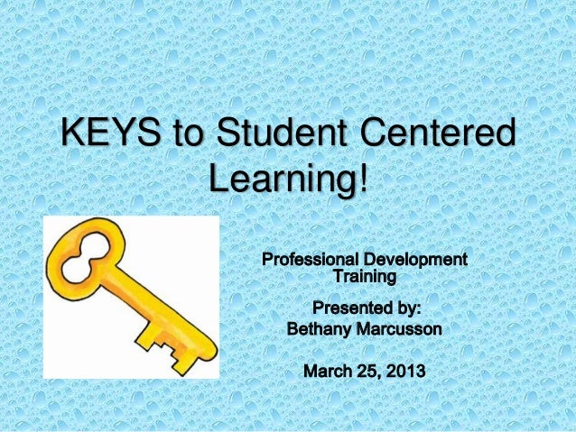 KEYS to Student Centered       Learning!          Professional Development                   Training               Presen...