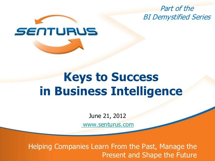 Part of the                                      BI Demystified Series           Keys to Success       in Business Intelli...