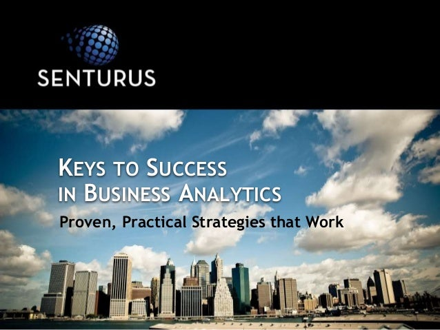 Proven, Practical Strategies that Work KEYS TO SUCCESS IN BUSINESS ANALYTICS