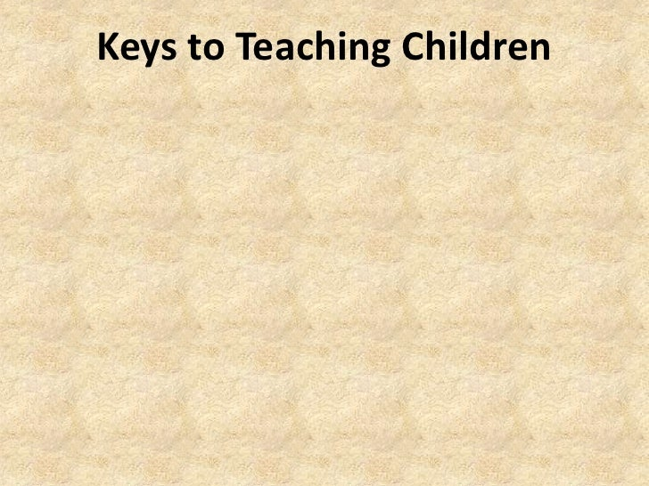Keys to Teaching Children<br />