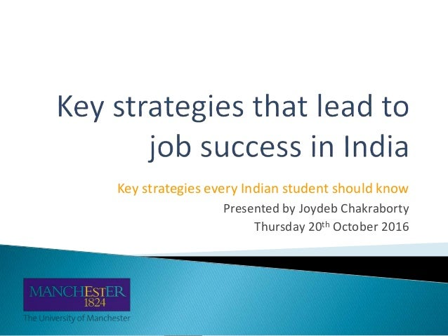 Key strategies every Indian student should know Presented by Joydeb Chakraborty Thursday 20th October 2016